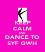 KEEP CALM AND DANCE TO SYF GWH - Personalised Poster A4 size
