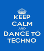 KEEP CALM AND DANCE TO TECHNO - Personalised Poster A4 size