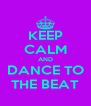 KEEP CALM AND DANCE TO THE BEAT - Personalised Poster A4 size