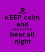 KEEP calm and dance to the  beat all night - Personalised Poster A4 size