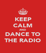 KEEP CALM AND DANCE TO THE RADIO - Personalised Poster A4 size