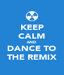 KEEP CALM AND DANCE TO THE REMIX - Personalised Poster A4 size