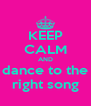 KEEP CALM AND dance to the right song - Personalised Poster A4 size