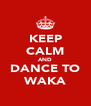 KEEP CALM AND DANCE TO WAKA - Personalised Poster A4 size