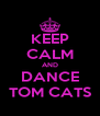 KEEP CALM AND DANCE TOM CATS - Personalised Poster A4 size