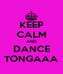 KEEP CALM AND DANCE TONGAAA - Personalised Poster A4 size