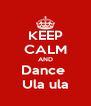 KEEP CALM AND Dance  Ula ula - Personalised Poster A4 size