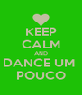 KEEP CALM AND DANCE UM  POUCO - Personalised Poster A4 size