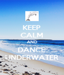 KEEP CALM AND DANCE UNDERWATER - Personalised Poster A4 size