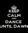 KEEP CALM AND DANCE  UNTIL DAWN - Personalised Poster A4 size