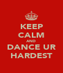 KEEP CALM AND DANCE UR HARDEST - Personalised Poster A4 size
