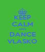 KEEP CALM AND DANCE VLASKO - Personalised Poster A4 size