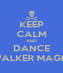 KEEP CALM AND DANCE WALKER MAGIC - Personalised Poster A4 size