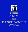 KEEP CALM AND DANCE, WATER DANCE - Personalised Poster A4 size