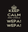 KEEP CALM AND DANCE WEPA! WEPA! - Personalised Poster A4 size