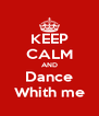 KEEP CALM AND Dance Whith me - Personalised Poster A4 size