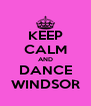 KEEP CALM AND DANCE WINDSOR - Personalised Poster A4 size