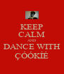 KEEP CALM AND DANCE WITH ÇÓÓKÍÉ - Personalised Poster A4 size
