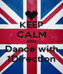 KEEP CALM AND Dance with 1Direction - Personalised Poster A4 size