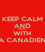 KEEP CALM AND DANCE WITH A CANADIEN - Personalised Poster A4 size