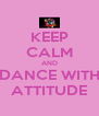 KEEP CALM AND DANCE WITH ATTITUDE - Personalised Poster A4 size