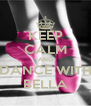 KEEP CALM AND DANCE WITH BELLA - Personalised Poster A4 size