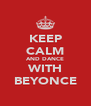 KEEP CALM AND DANCE WITH BEYONCE - Personalised Poster A4 size