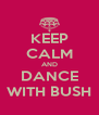 KEEP CALM AND DANCE WITH BUSH - Personalised Poster A4 size