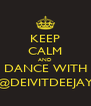 KEEP CALM AND DANCE WITH @DEIVITDEEJAY - Personalised Poster A4 size