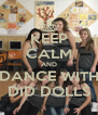 KEEP CALM AND DANCE WITH DID DOLLS - Personalised Poster A4 size