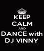 KEEP CALM AND DANCE with DJ VINNY - Personalised Poster A4 size