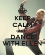 KEEP CALM AND DANCE WITH ELLEN - Personalised Poster A4 size