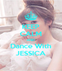 KEEP CALM AND Dance With JESSICA - Personalised Poster A4 size