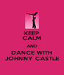 KEEP CALM AND DANCE WITH JOHNNY CASTLE - Personalised Poster A4 size