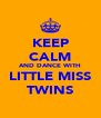 KEEP CALM AND DANCE WITH LITTLE MISS TWINS - Personalised Poster A4 size