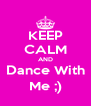 KEEP CALM AND Dance With Me ;) - Personalised Poster A4 size