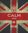 KEEP CALM AND dance with me - Personalised Poster A4 size