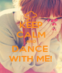 KEEP CALM AND DANCE  WITH ME! - Personalised Poster A4 size