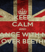 KEEP CALM AND DANCE WITH ME ROLL OVER BEETHOVEN - Personalised Poster A4 size