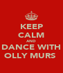 KEEP CALM AND DANCE WITH OLLY MURS  - Personalised Poster A4 size