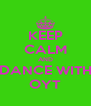 KEEP CALM AND DANCE WITH OYT - Personalised Poster A4 size