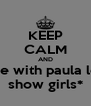 KEEP CALM AND dance with paula lopez show girls* - Personalised Poster A4 size