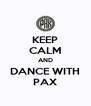 KEEP CALM AND DANCE WITH PAX - Personalised Poster A4 size