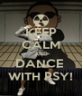 KEEP CALM AND DANCE  WITH PSY! - Personalised Poster A4 size