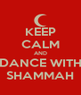KEEP CALM AND DANCE WITH SHAMMAH - Personalised Poster A4 size