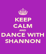 KEEP CALM AND DANCE WITH SHANNON - Personalised Poster A4 size