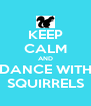 KEEP CALM AND DANCE WITH SQUIRRELS - Personalised Poster A4 size