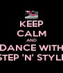 KEEP CALM AND DANCE WITH STEP 'N' STYLE - Personalised Poster A4 size