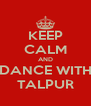 KEEP CALM AND DANCE WITH TALPUR - Personalised Poster A4 size