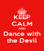 KEEP CALM AND Dance with the Devil - Personalised Poster A4 size